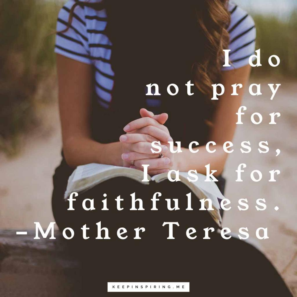"Mother Teresa quote""I do not pray for success, I ask for faithfulness"""