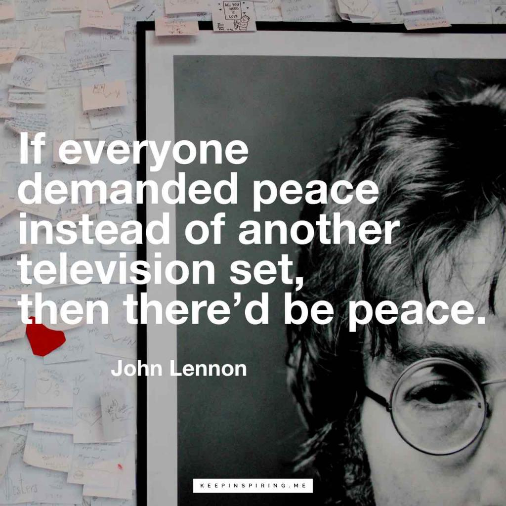 """If everyone demanded peace instead of another television set, then there'd be peace"""