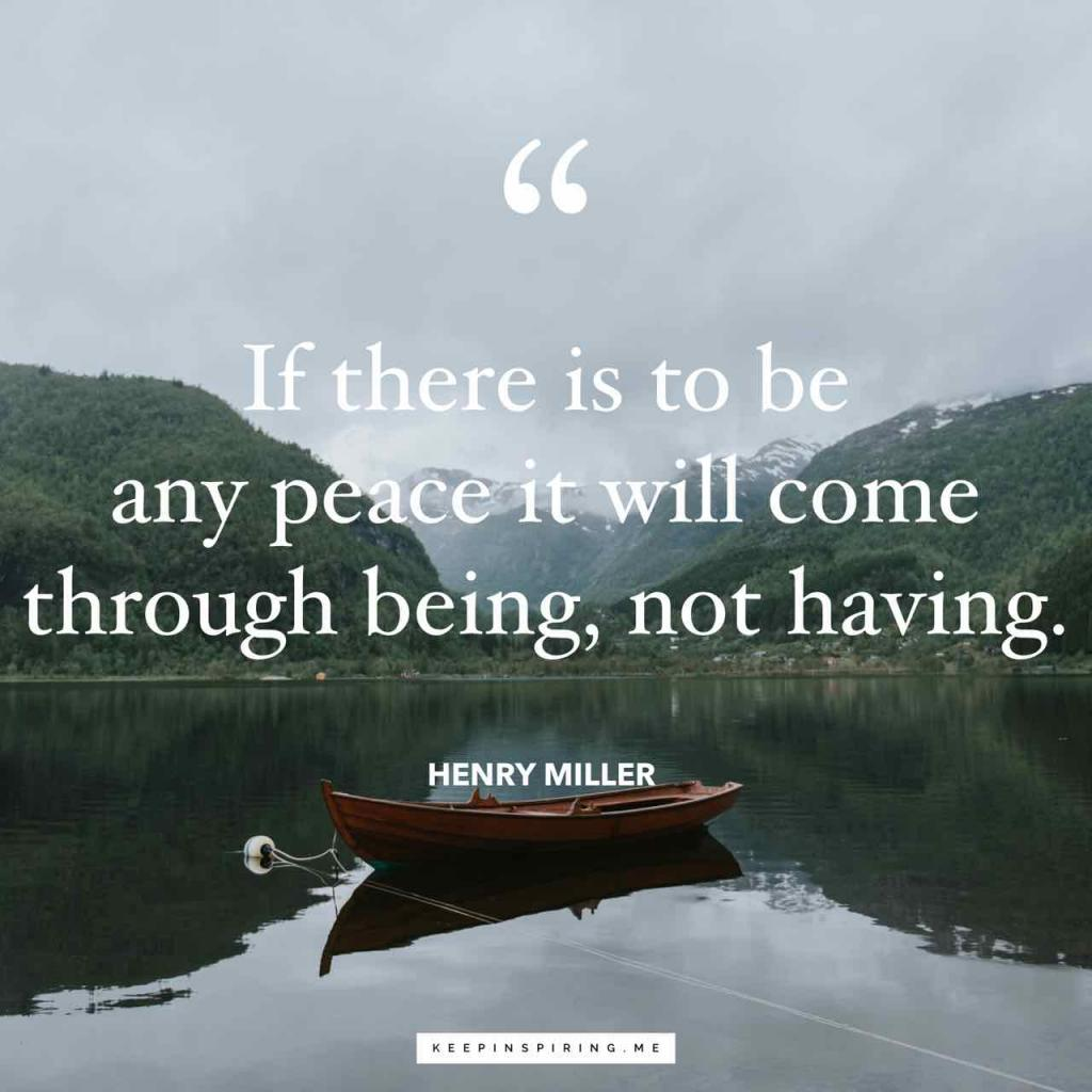 """If there is to be any peace it will come through being, not having"""