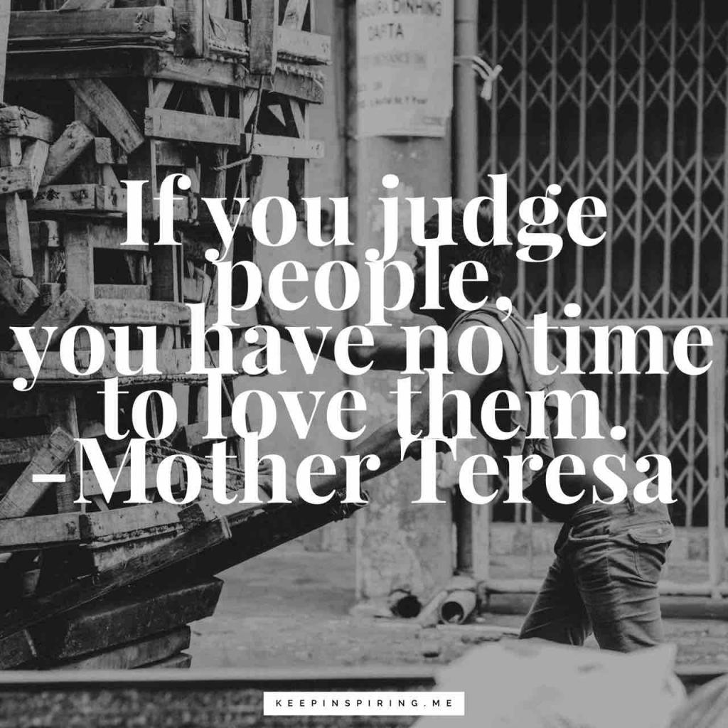 "Mother Teresa quote ""If you judge people, you have no time to love them"""