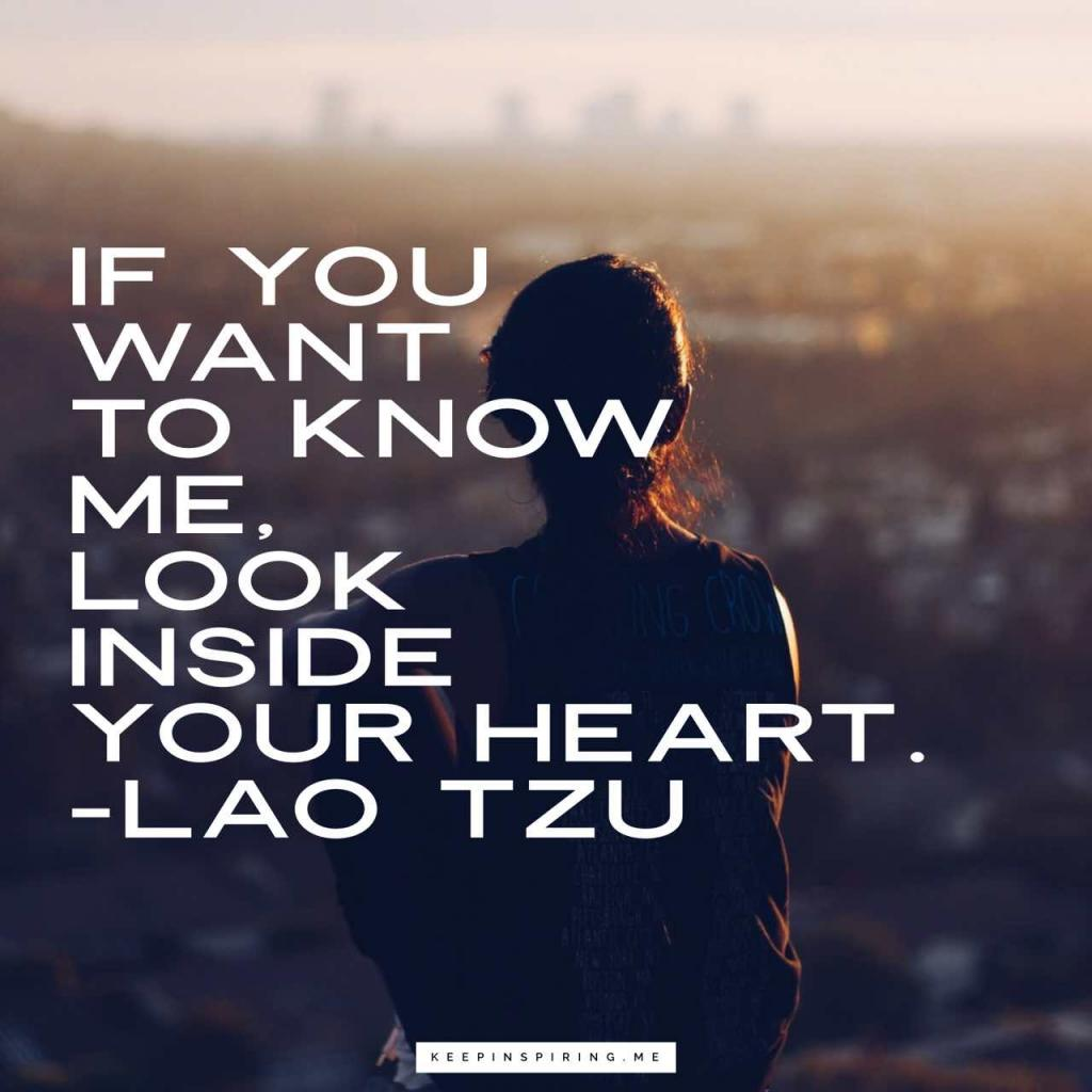 """If you want to know me, look inside your heart"""