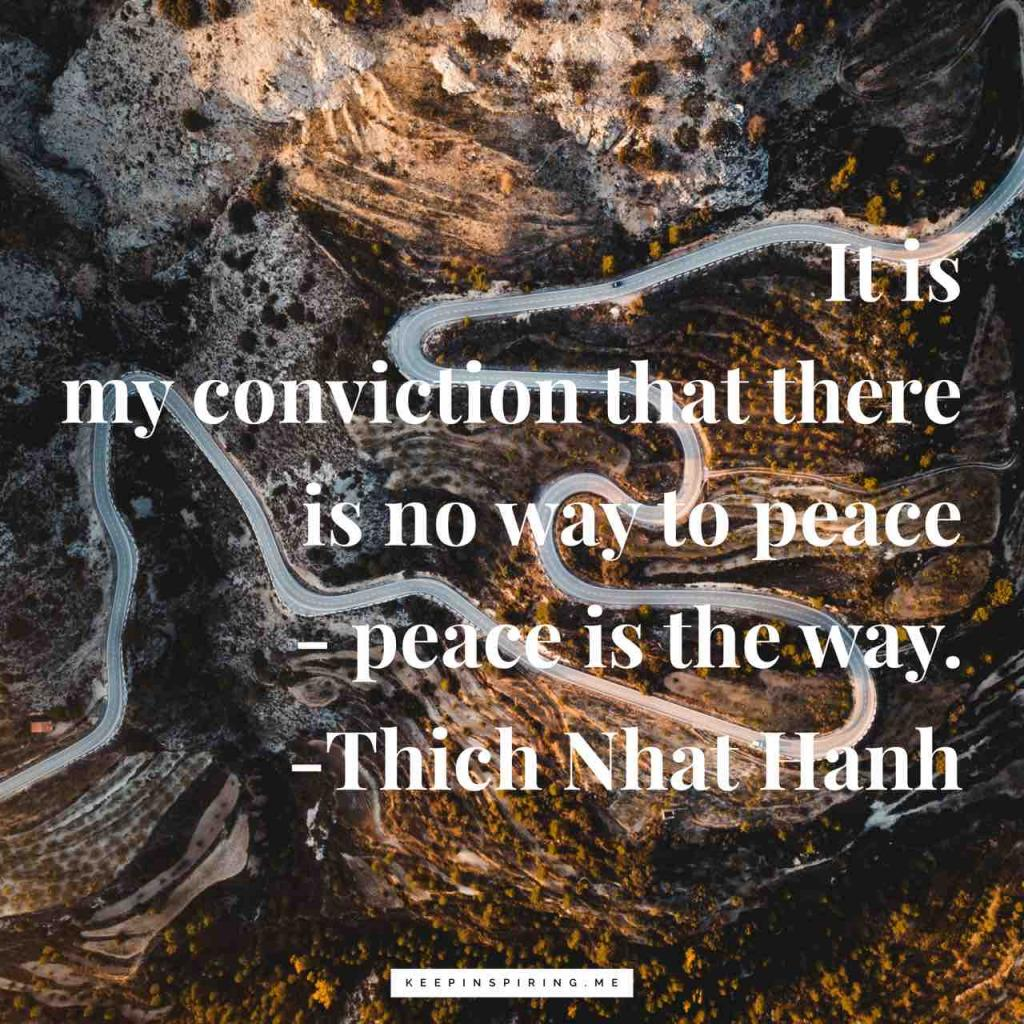 """It is my conviction that there is no way to peace - peace is the way"""