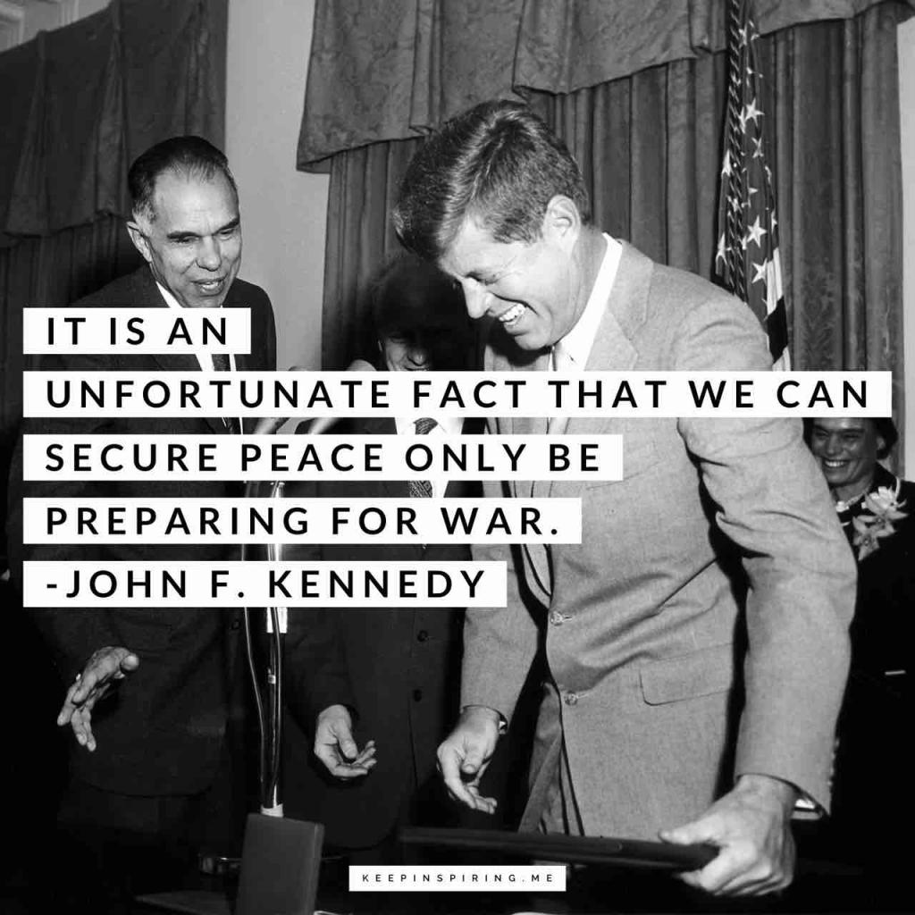 "JFK quote ""It is an unfortunate fact that we can secure peace only by preparing for war"""