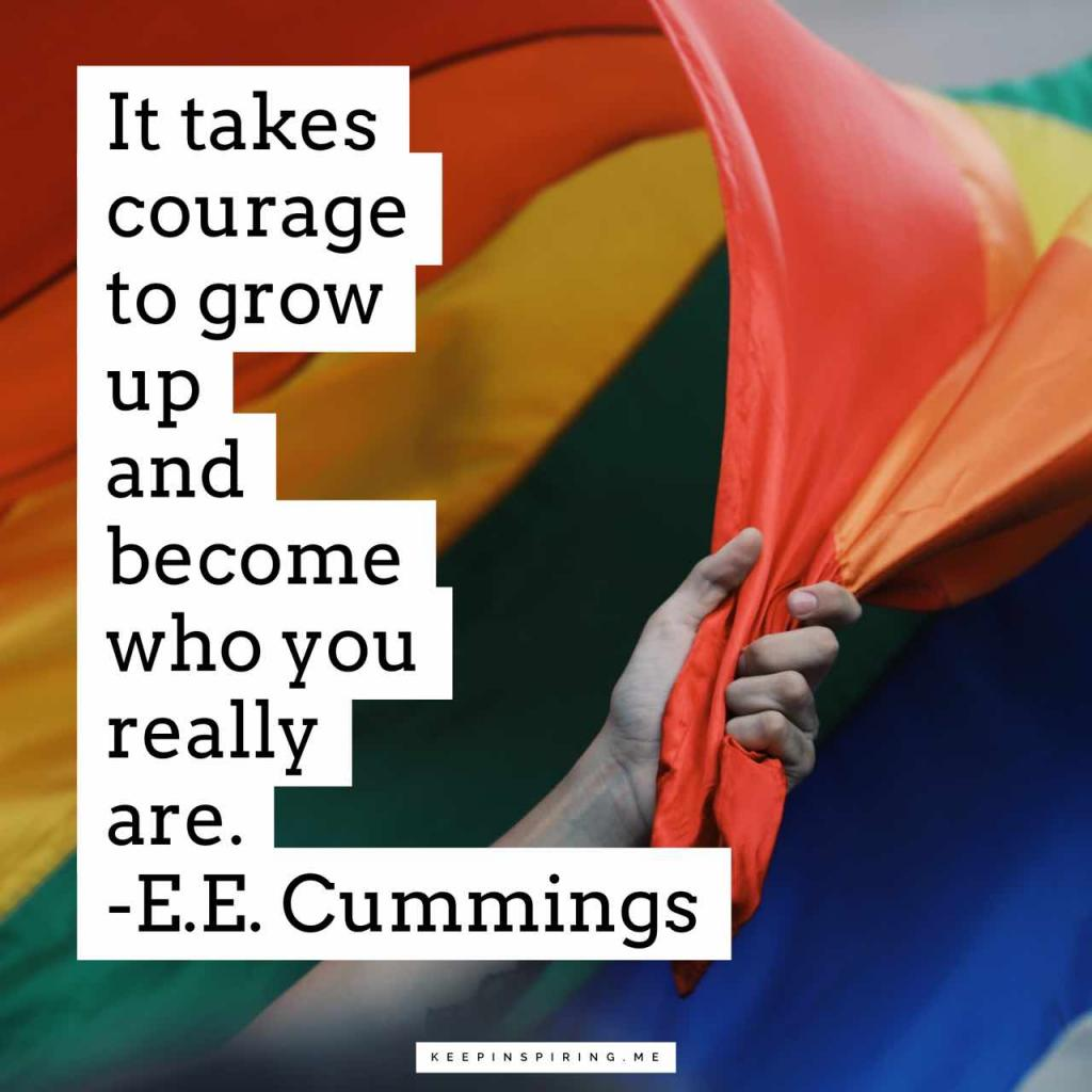 "EE Cummings quote ""It takes courage to grow up and become who you really are"""