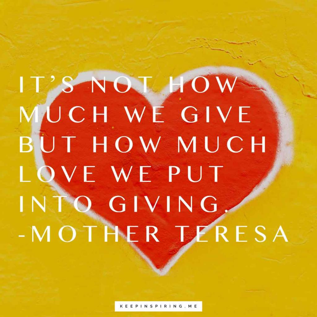 "Mother teresa quote ""It's not how much we give but how much love we put into giving"""
