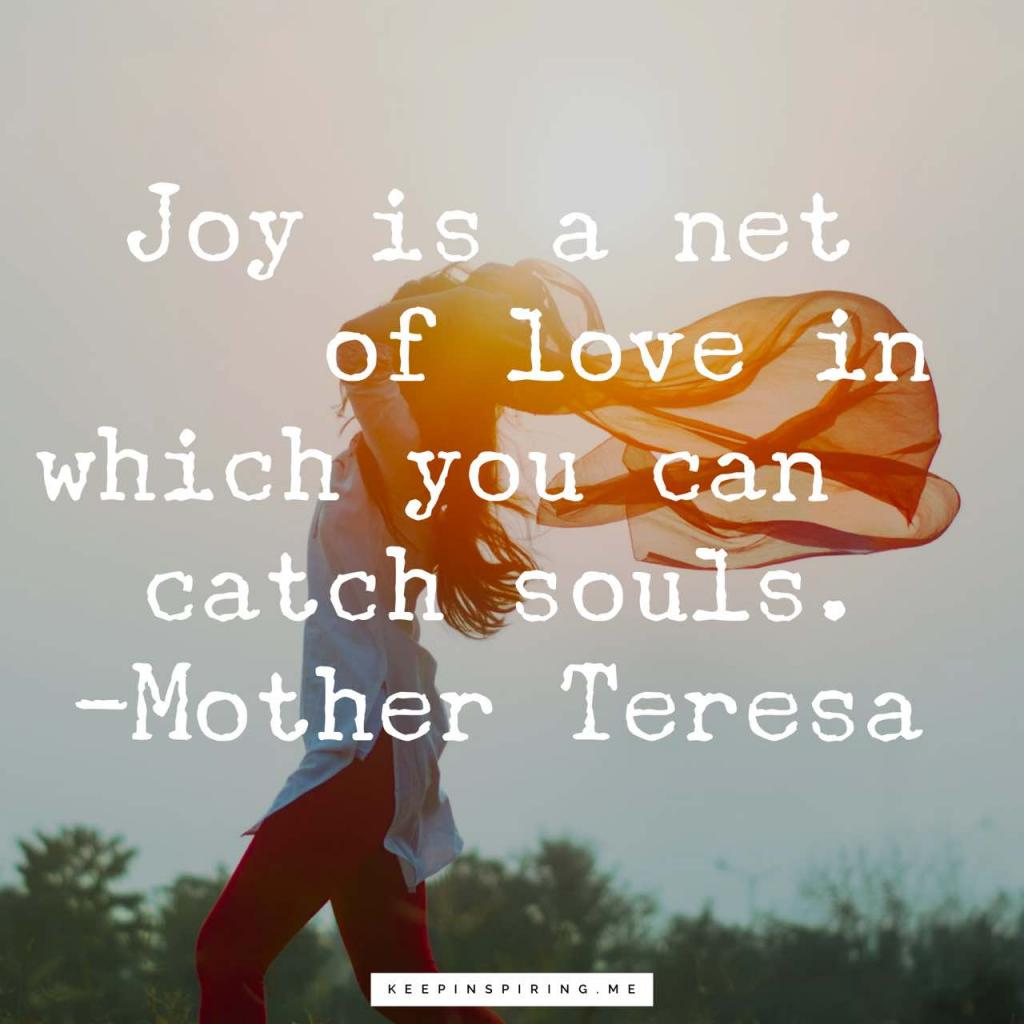 "Mother Teresa quote ""Joy is a net of love in which you can catch souls"""