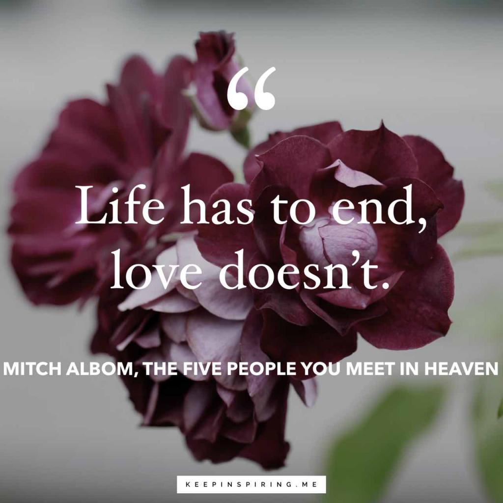 "Mitch Albom grief quote ""Life has to end, love doesn't"""