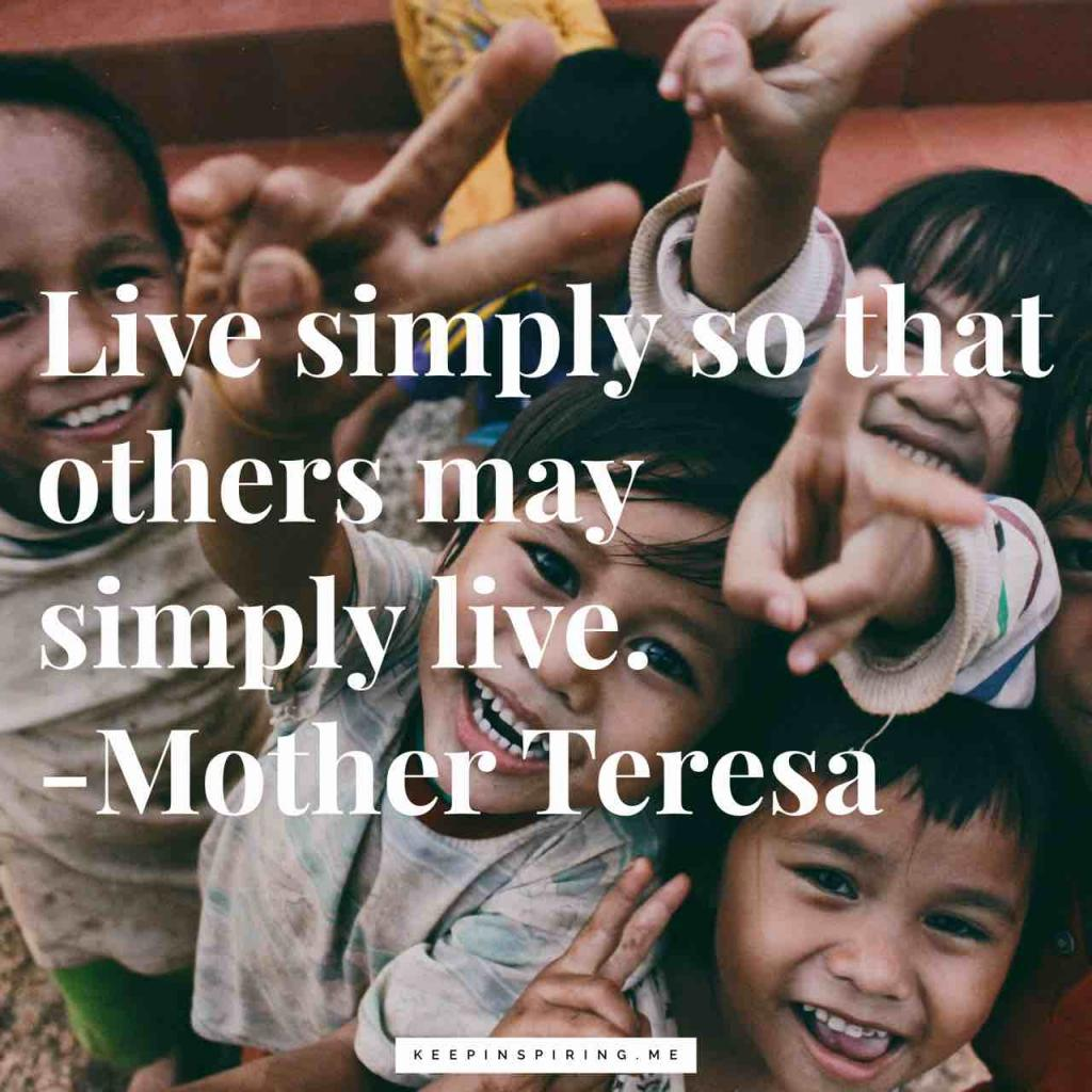 "Mother Teresa quote ""Live simply so others may simply live"""