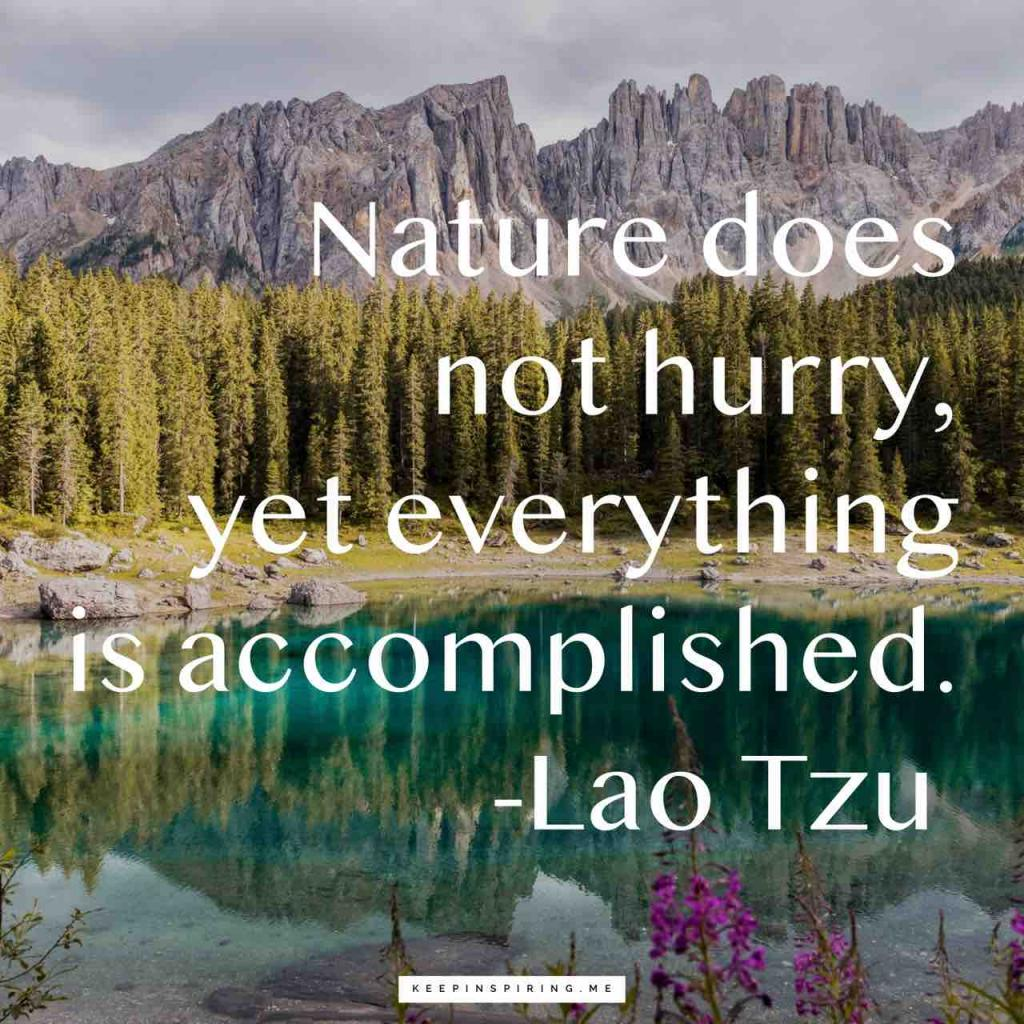 "Lao Tzu quote ""Nature does not hurry, yet everything is accomplished"""