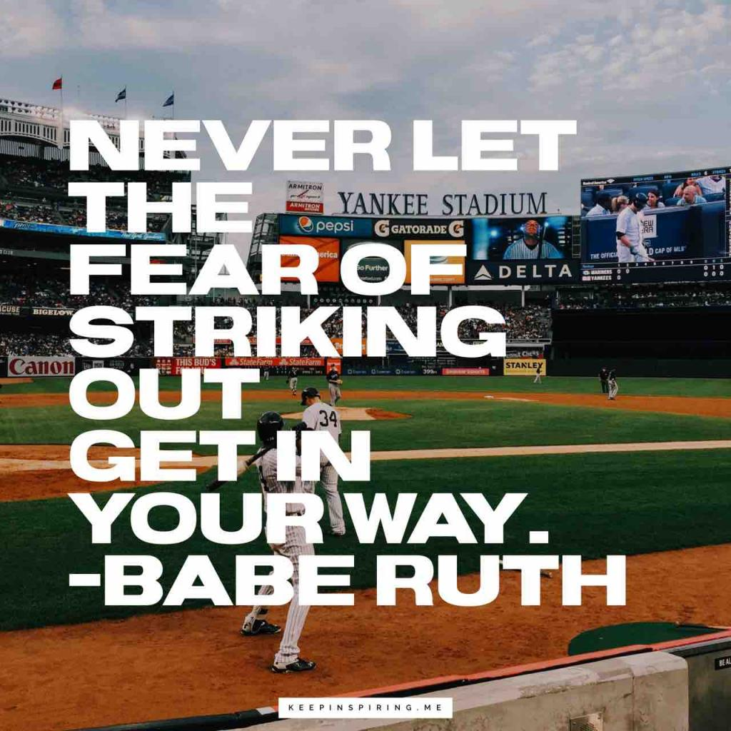 "Babe Ruth quote ""Never let the fear of striking out get in your way"""