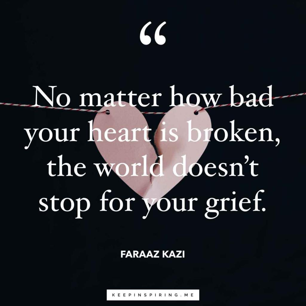 "Faraaz Kazi quote ""No matter how bad your heart is broken, the world doesn't stop for your grief"""