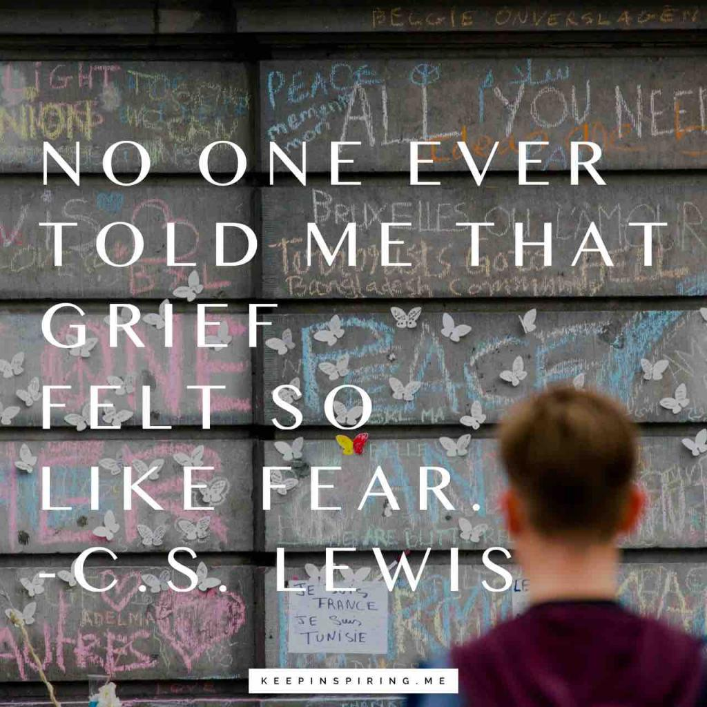 "CS Lewis grief quote ""No one ever told me that grief felt so like fear"""