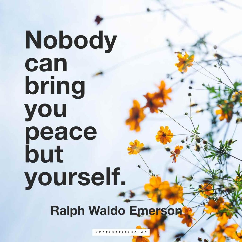 "Emerson quote ""Nobody can bring you peace but yourself"""
