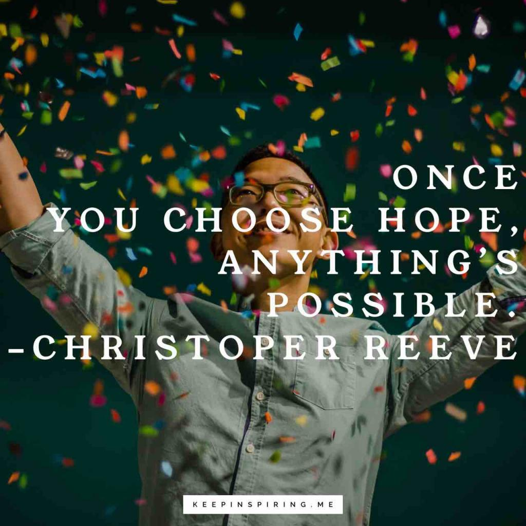 """Christopher Reeve quote """"Once you choose hope, anything's possible"""""""