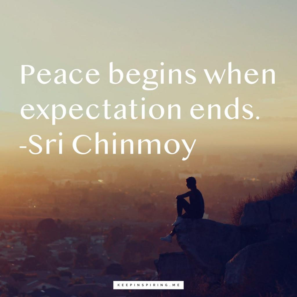 "Sri Chinmoy peace quote ""Peace begins when expectation ends"""