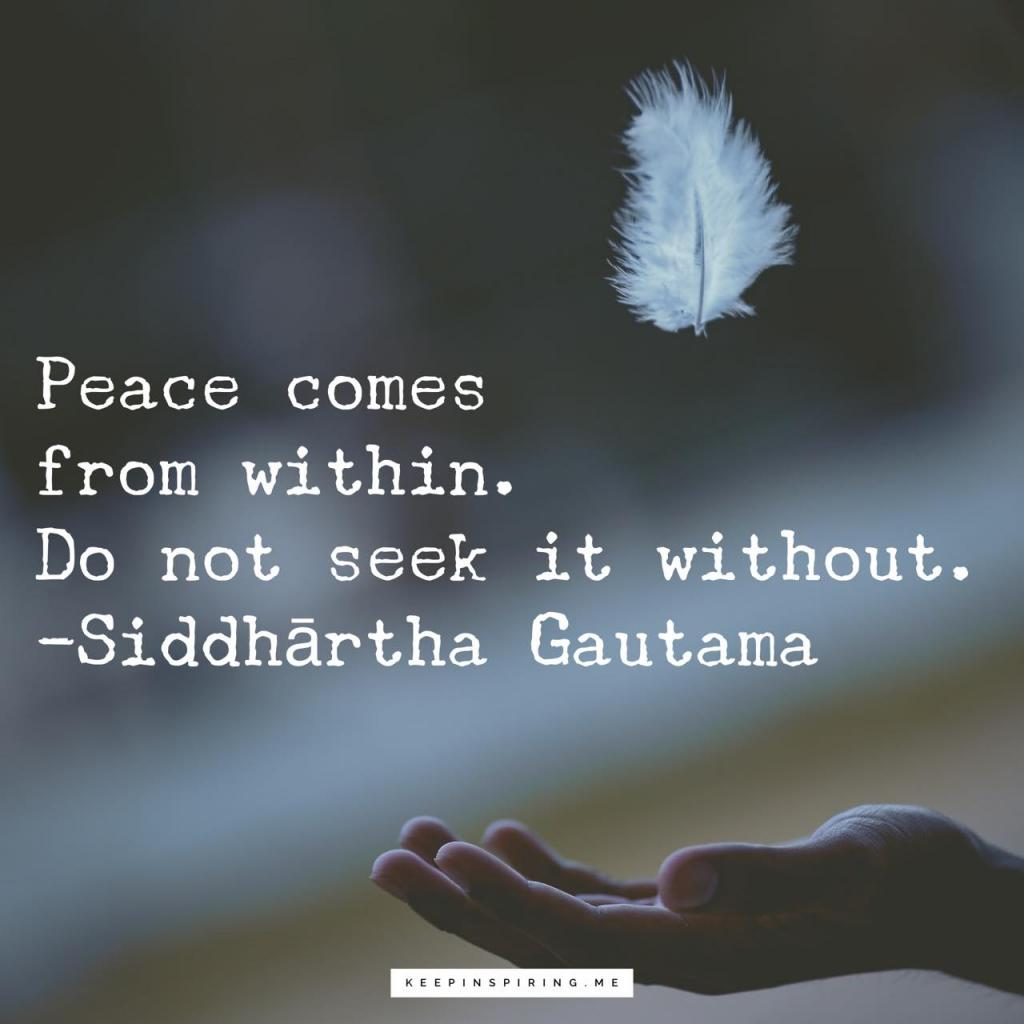 "Siddhārtha Gautama quote ""Peace comes from within. Do not seek it without"""