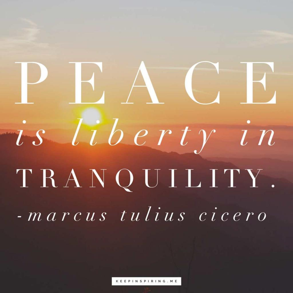 "Cicero peace quote ""Peace is liberty in tranquility"""