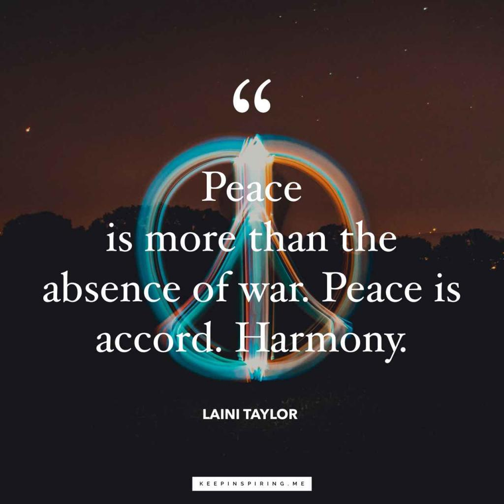 "Laini Taylor peace quote ""Peace is more than the absence of war. Peace is accord. Harmony"""