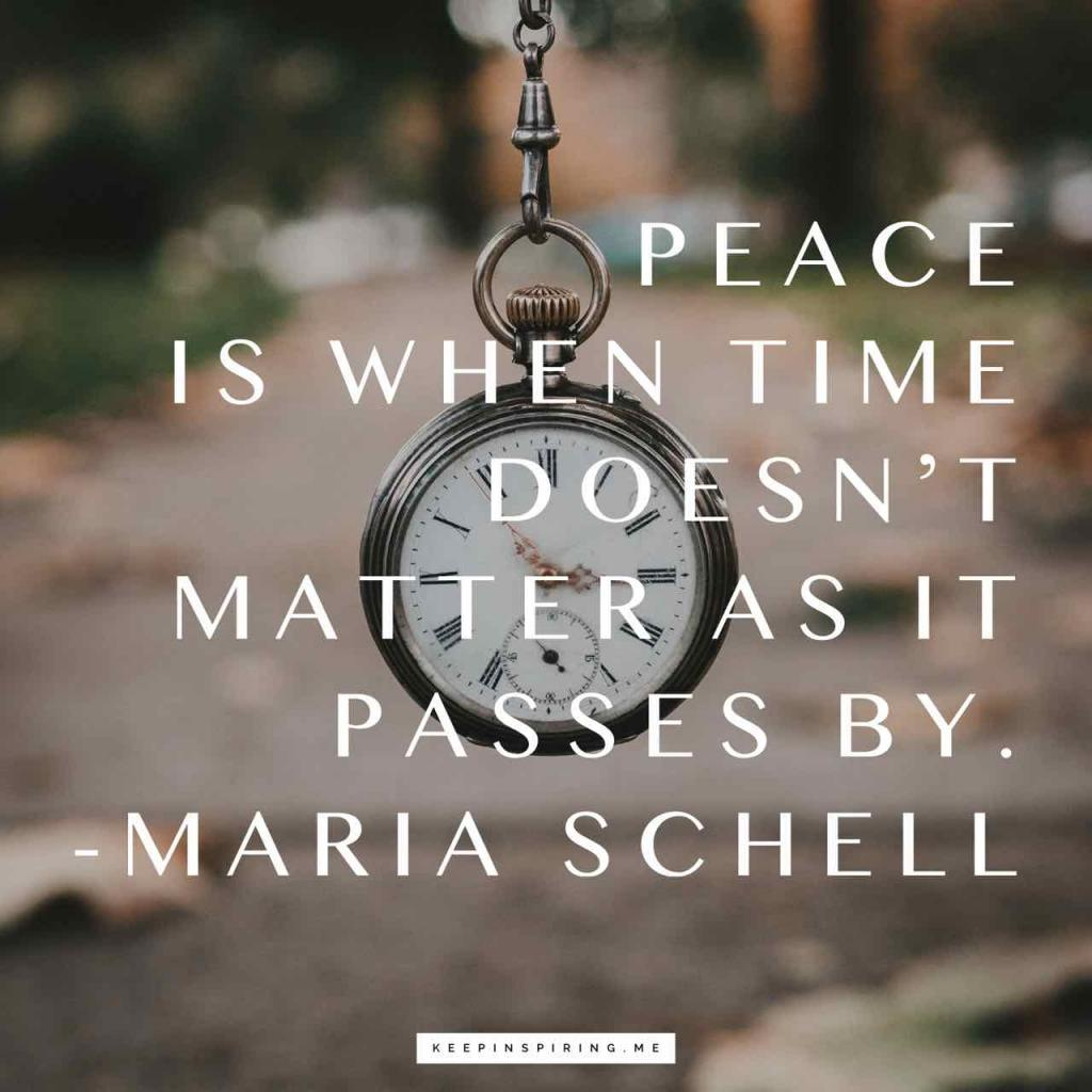 "Maria Schell quote ""Peace is when time doesn't matter as it passes by"""