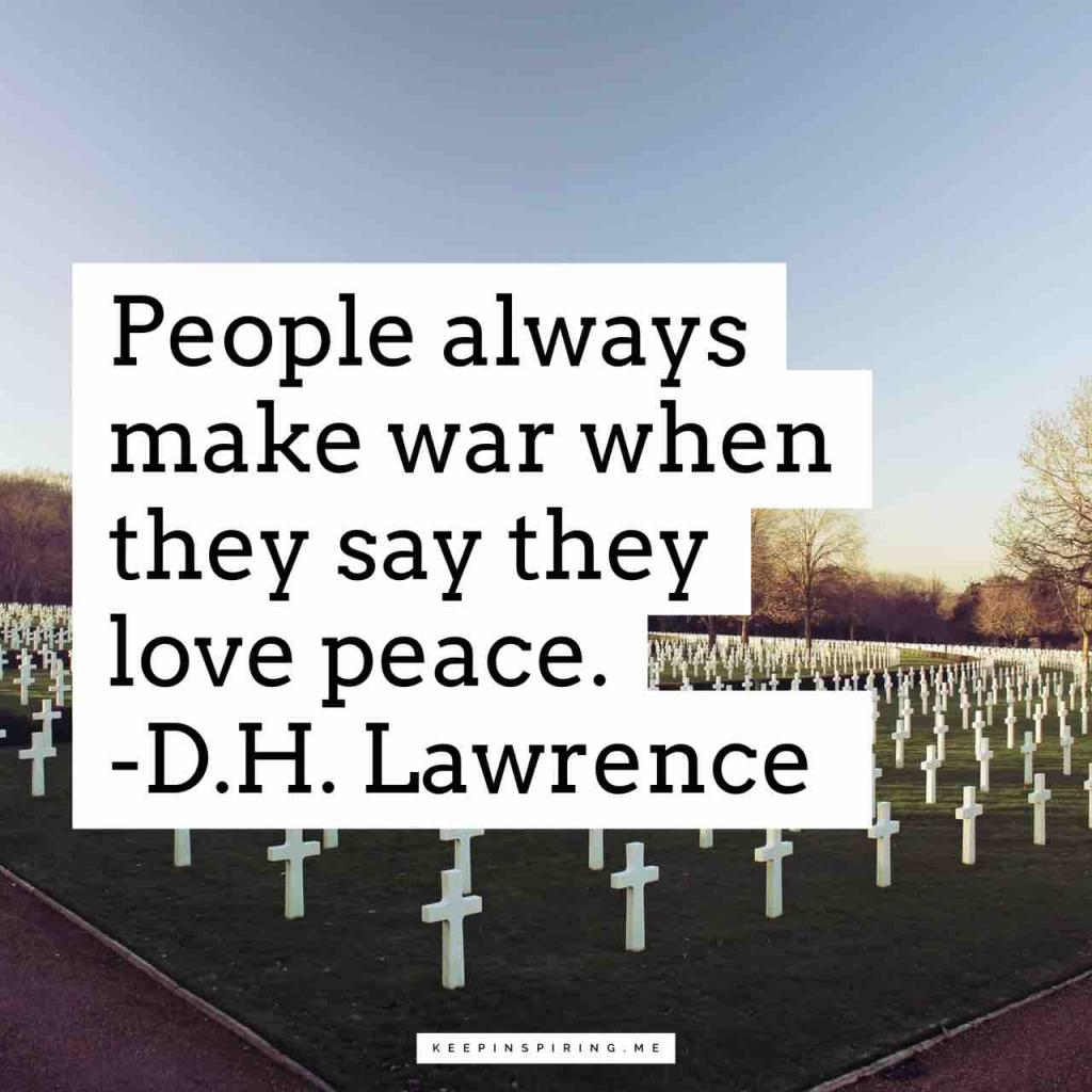 "DH Lawrence peace quote ""People always make war when they say they love peace"""
