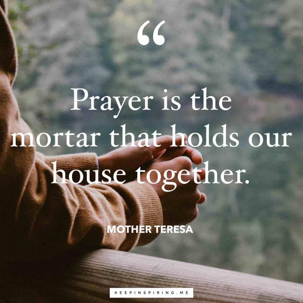 "Mother Teresa quote ""Prayer is the mortar that holds our house together"""