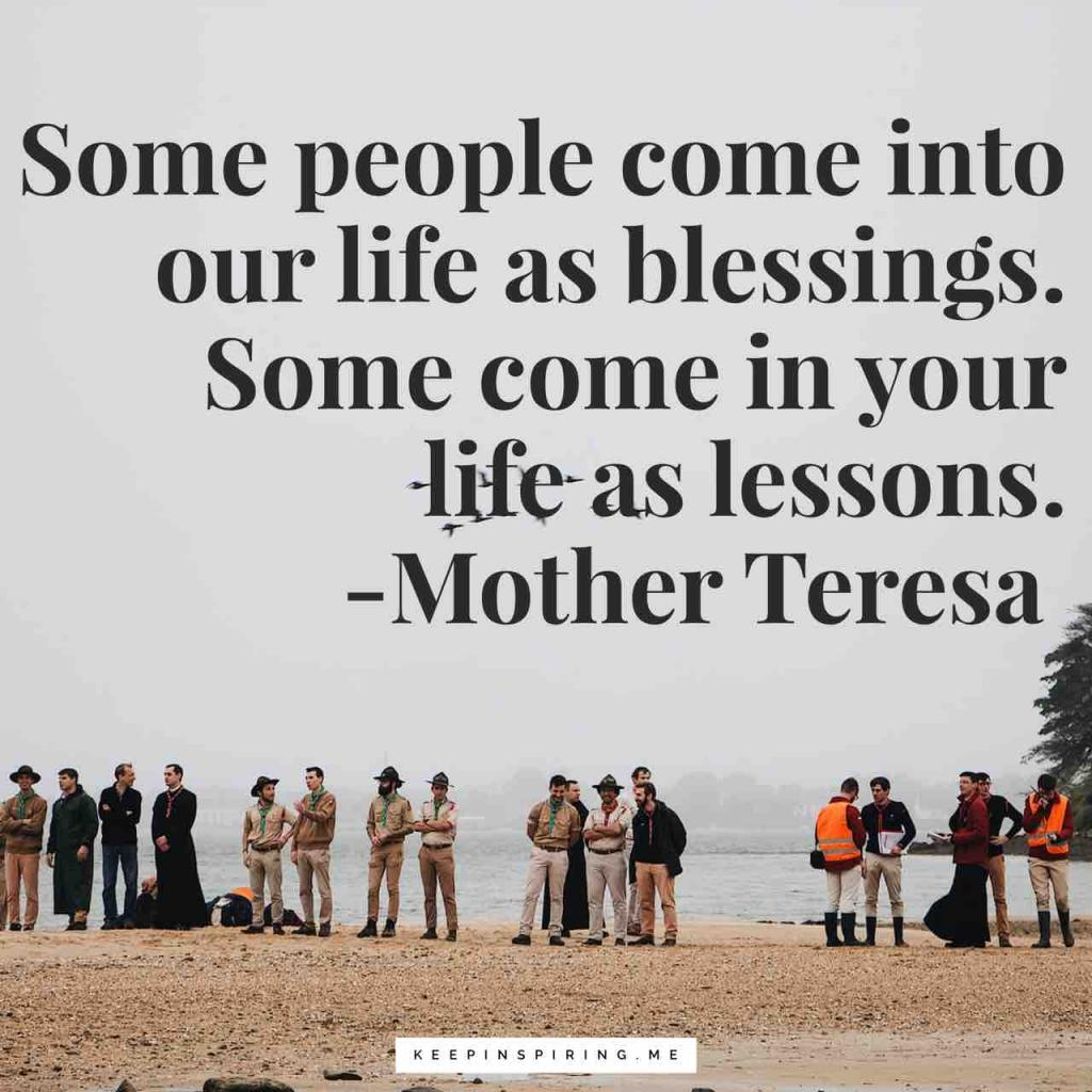 "St Teresa quote ""Some people come in our life as blessings. Some come in your life as lessons"""