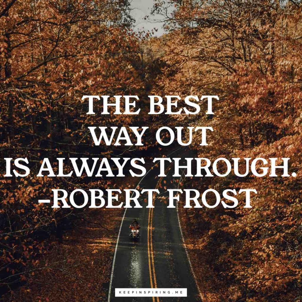 "Robert Frost courage quote ""The best way out is always through"""