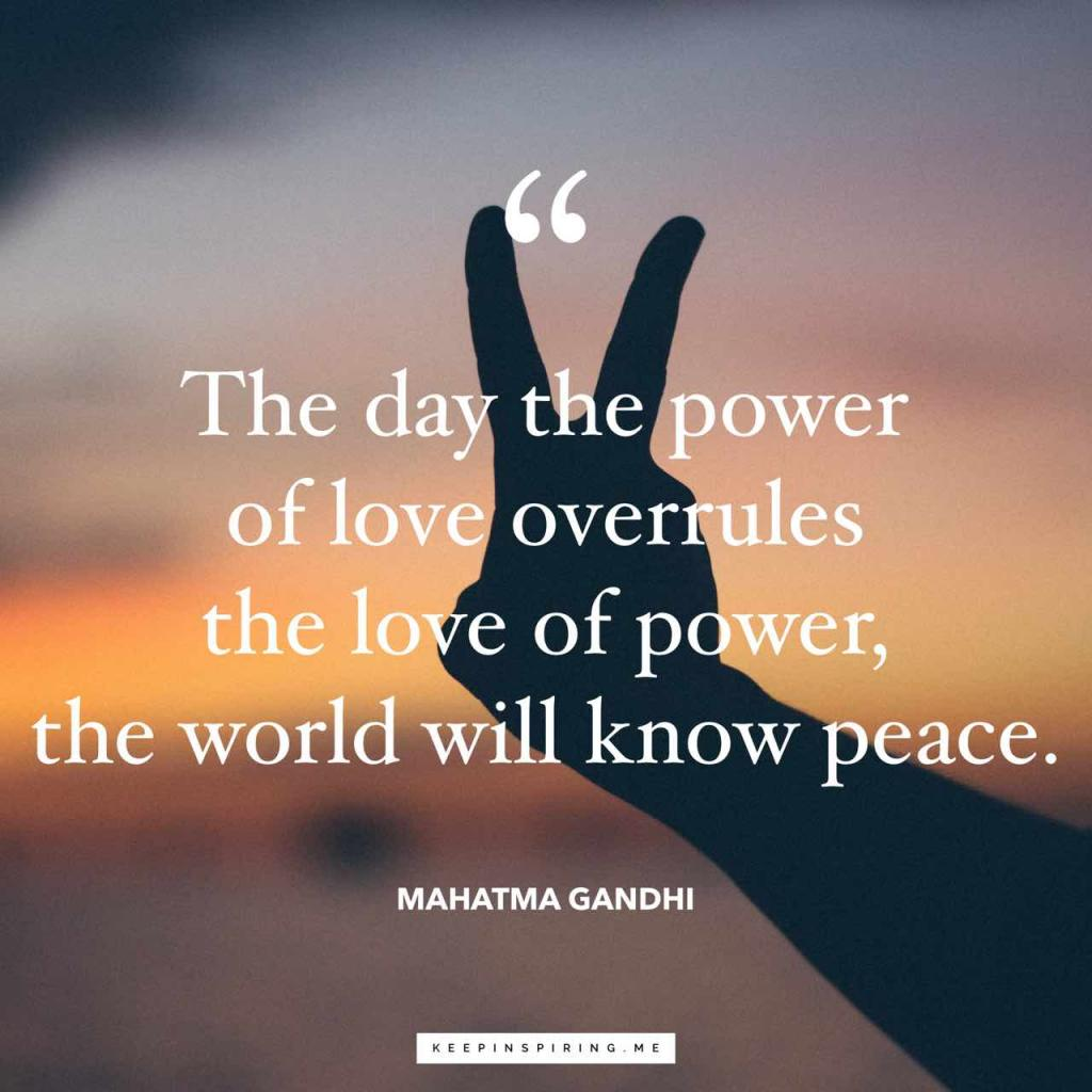 "Gandhi quote ""The day the power of love overrules the love of power, the world will know peace"""