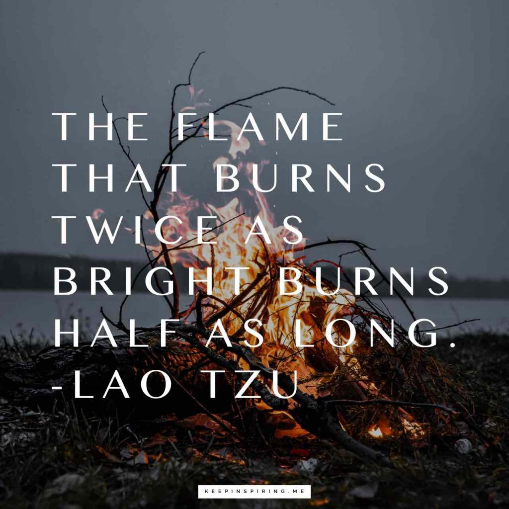 "Laozi quote ""The flame that burns twice as bright burns half as long"""