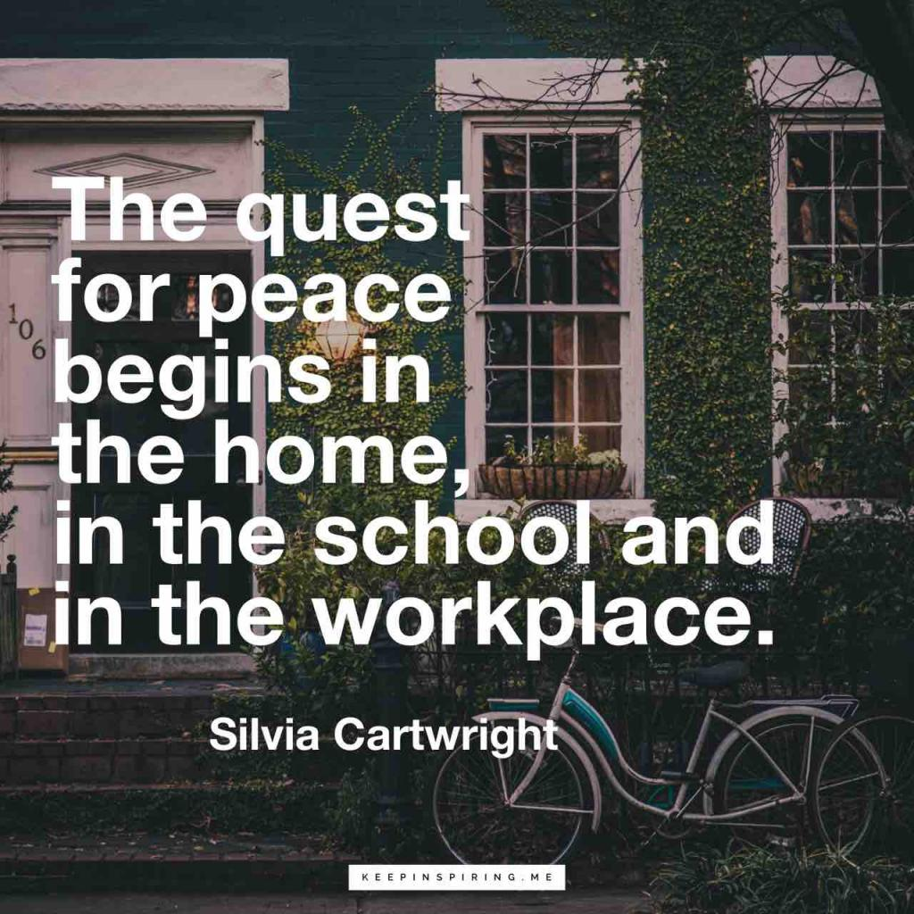 """The quest for peace begins in the home, in the school and in the workplace"""