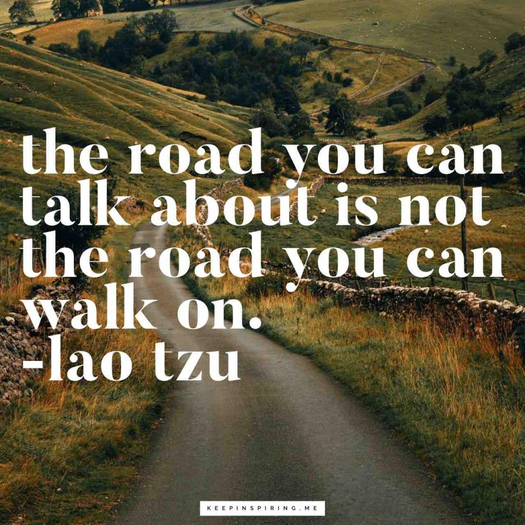 """The road you can talk about is not the road you can walk on"""