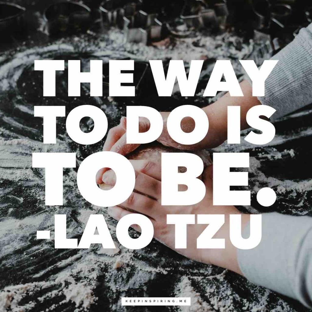 "Lao Tzu quote ""The way to do is to be"""
