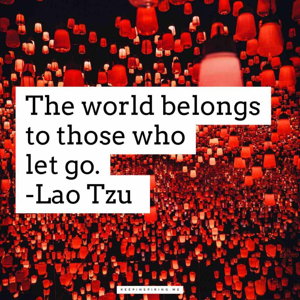 "Lao Tzu quote ""The world belongs to those who let go"""