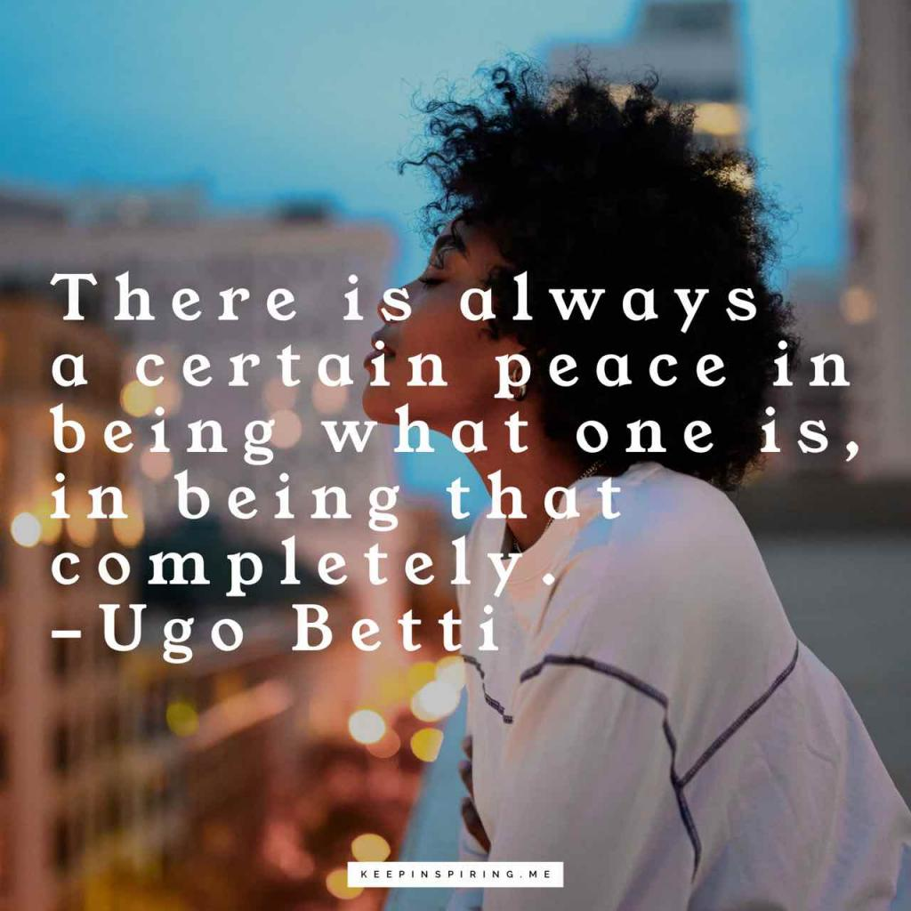 """There is always a certain peace in being what one is, in being that completely"""