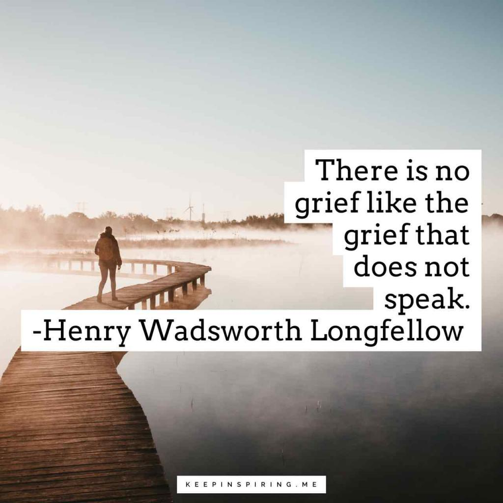 """There is no grief like the grief that does not speak"""