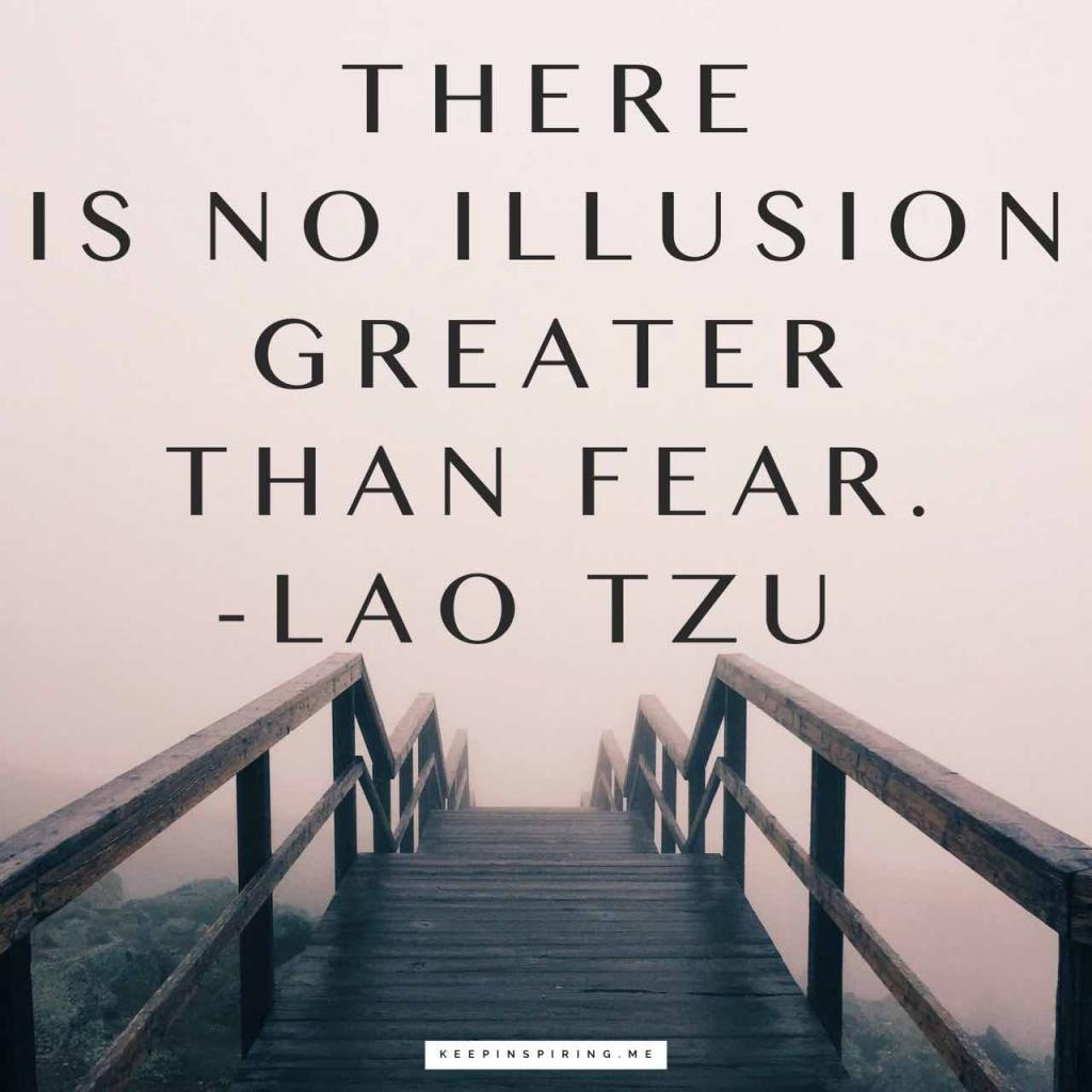 "Lao Tzu quote ""There is no illusion greater than fear"""