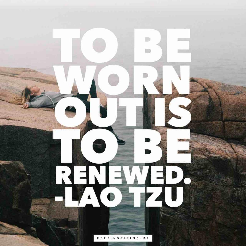 "Laozi quote ""To be worn out is to be renewed"""