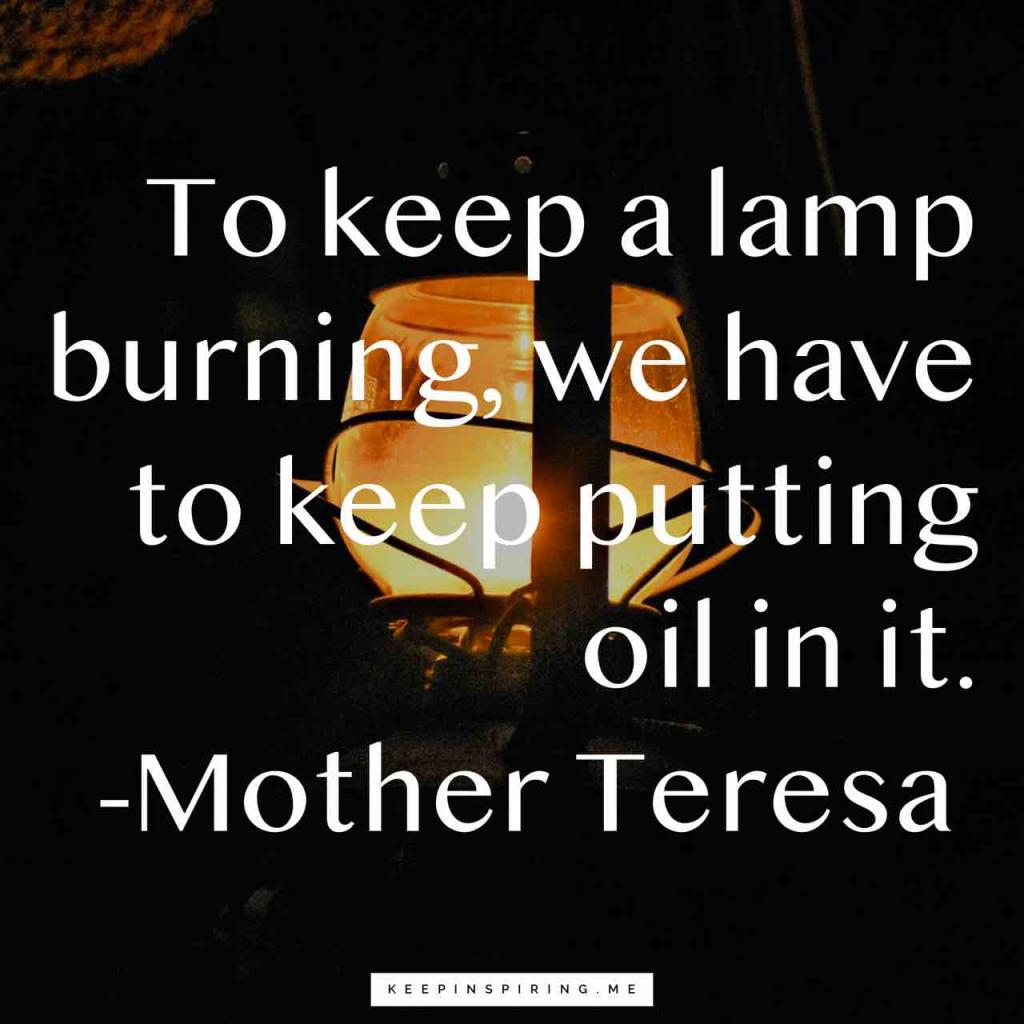 "Mother Teresa quote ""To keep a lamp burning, we have to keep putting oil in it"""