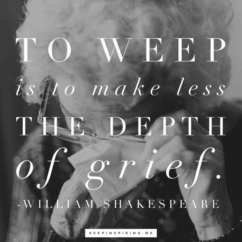 "Shakespeare grief quote ""To weep is to make less the depth of grief"""
