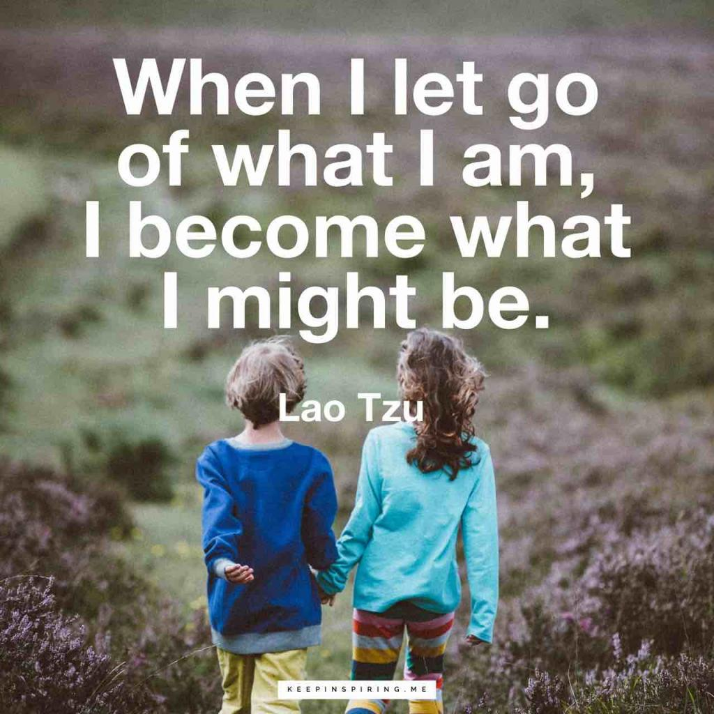 "Lao Tzu quote ""When I let go of what I am, I become what I might be"""