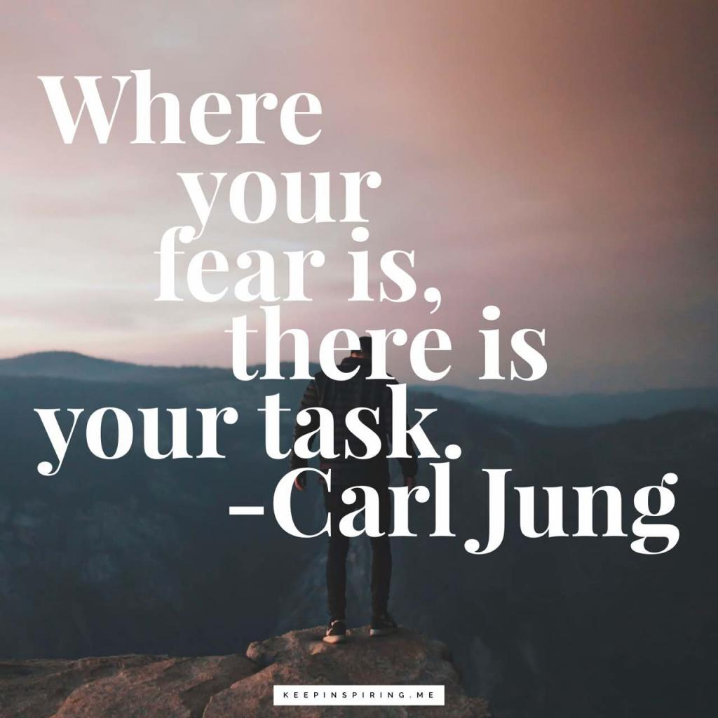 "Carl Jung courage quote ""Where your fear is, there is your task"""