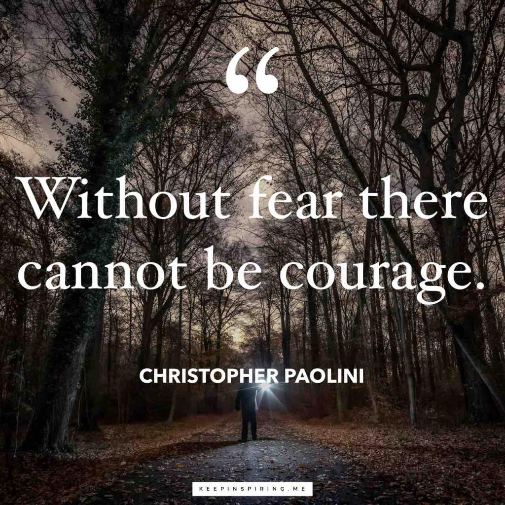 "Christopher Paolini quote ""Without fear there cannot be courage"""