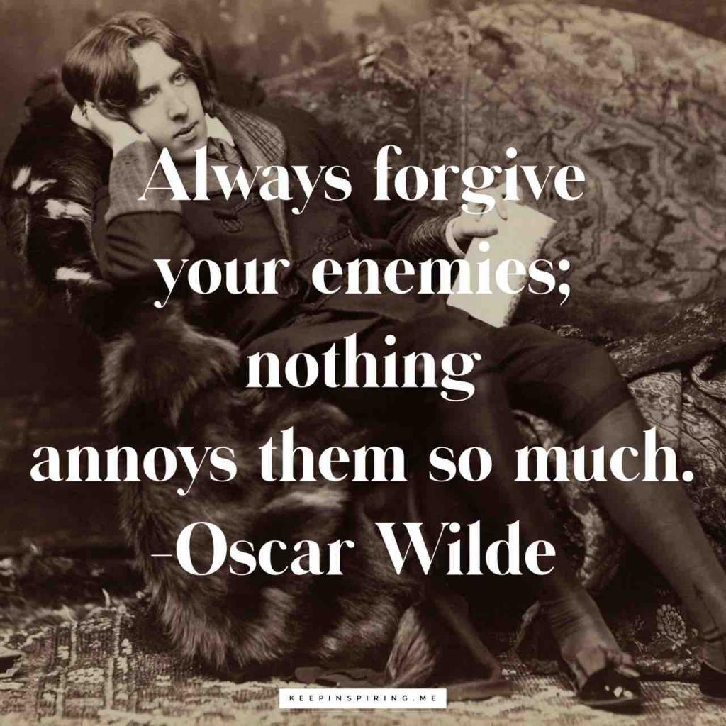 """""""Always forgive your enemies; nothing annoys them so much"""""""