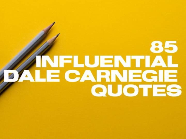 85 Influential Dale Carnegie Quotes