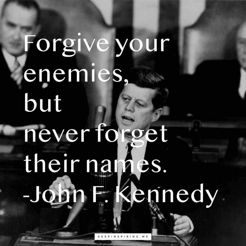 """JFK quote """"Forgive your enemies, but never forget their names"""""""