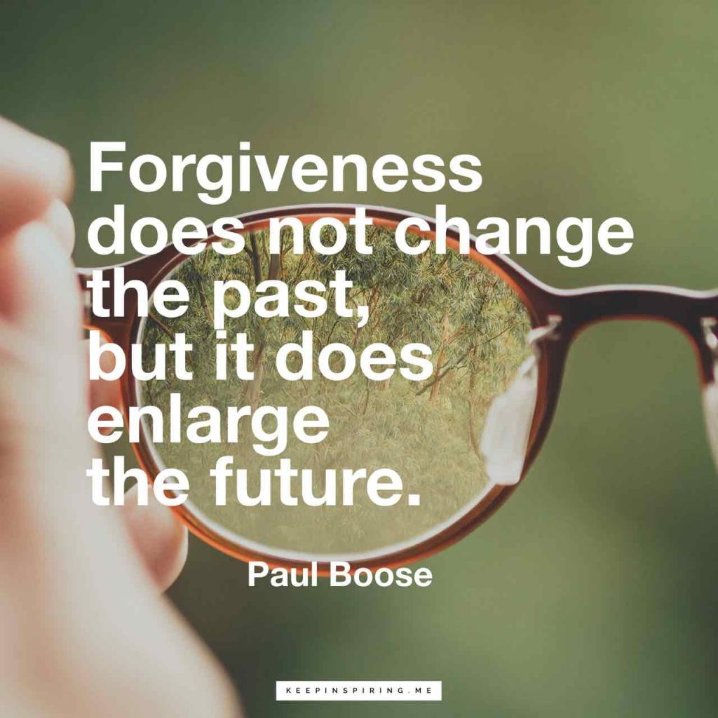 """Paul Boose quote """"Forgiveness does not change the past, but it does enlarge the future"""""""