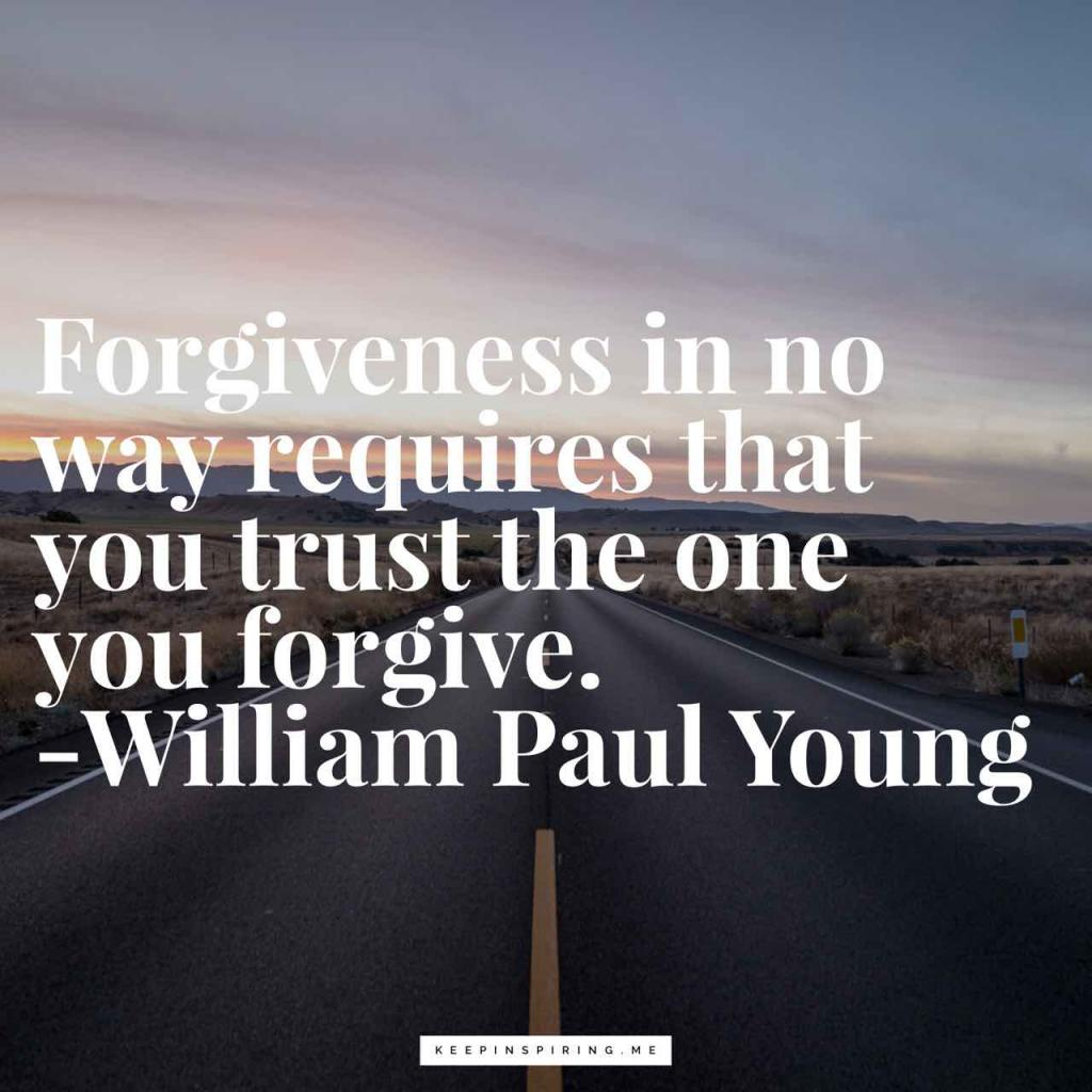 """""""Forgiveness in no way requires that you trust the one you forgive"""""""