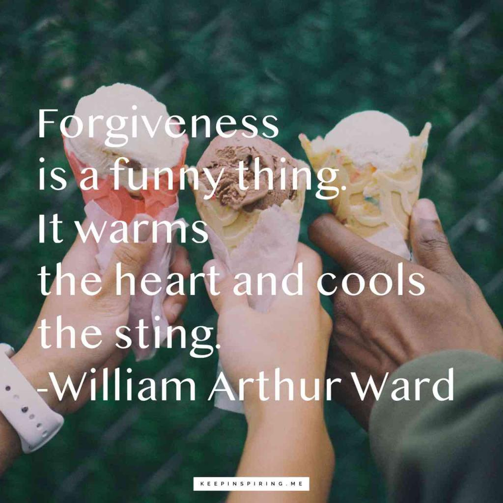 """""""Forgiveness is a funny thing. It warms the heart and cools the sting"""""""