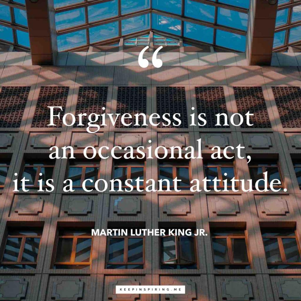 """MLK quote """"Forgiveness is not an occasional act, it is a constant attitude"""""""