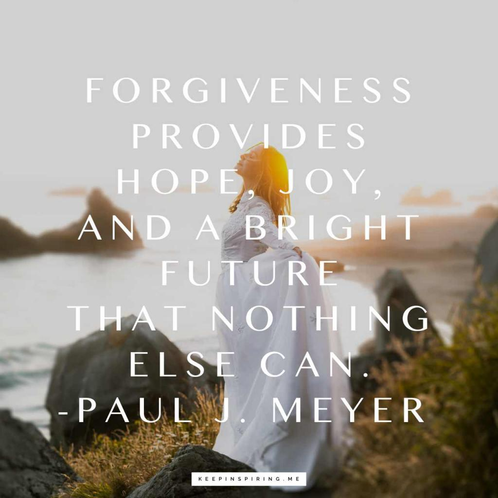 """""""Forgiveness provides hope, joy, and a bright future that nothing else can"""""""